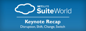 Disruption, Shift, Change, Switch… A SuiteWorld Keynote Recap