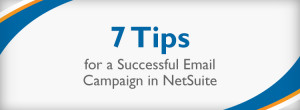 7 Tips for a Successful Email Campaign in NetSuite