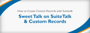 How to Create Custom Records with SuiteTalk