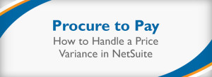Procure to Pay — How to Handle a Price Variance in NetSuite