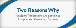2 Reasons Why NetSuite Transactions are posting to Unapproved Customer Payment