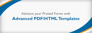 Advance your Printed Forms with Advanced PDF/HTML Templates